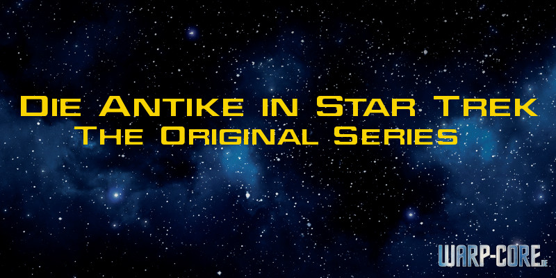 Von Göttern, Philosophen und Gladiatoren – Die Antike in Star Trek: The Original Series (TOS)