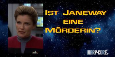Faktencheck: Ist Janeway eine Mörderin?
