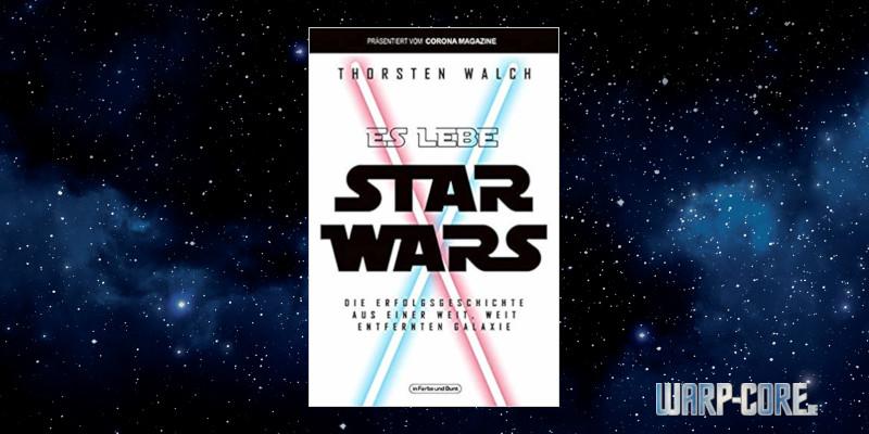[Buch] Es lebe Star Wars: Die Erfolgsgeschichte aus einer weit, weit entfernten Galaxie